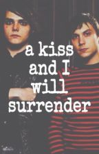 A Kiss and I Will Surrender by frnk-iero-simp