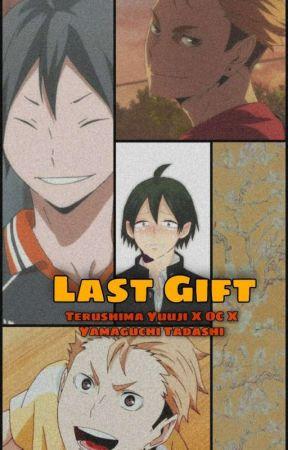 Last Gift - Terushima Yuuji X OC X Yamaguchi Tadashi by trashhytrashh