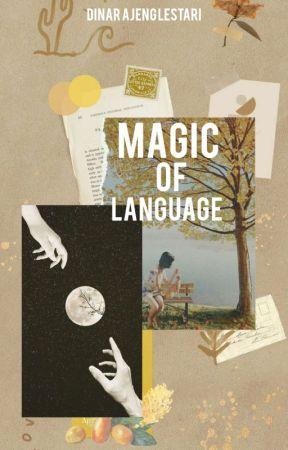 Magic Of Language[✔] by DinarAjengLestari