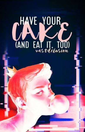 Have Your Cake (and Eat it, Too) ♔ Gumlee by VastDelusion