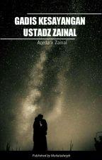 GADIS KESAYANGAN USTADZ ZAINAL (On Going) by Mutialadwyyh
