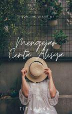 Mengejar Cinta Alisya by theJurneyofMe