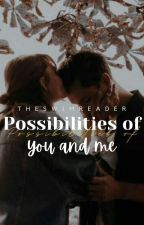 Possibilities of You and Me  by theswimreader