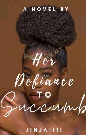 Her Defiance To Succumb by jinja1111