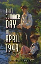 That Summer Day In April 1949 (On-going) by SuspendeadXX