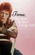 Time, She Will Be Your Living End (David Bowie Fanfiction) by VelvetG0ldmine