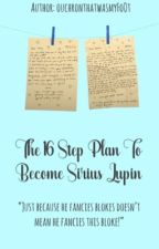 The 16 Step Plan To Become Sirius Lupin by ouchronthatwasmyFoOt