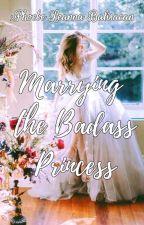 Marrying The Badass Princess by Leanna_Avys