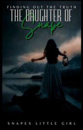 The Daughter of Snape (Book 1) by Future-Mr-Black