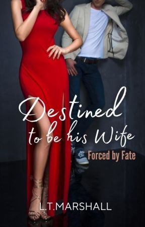 Destined to be his Wife by LTMarshall