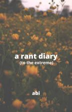 a rant diary (to the extreme) by justanotherlar