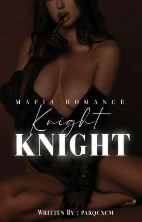 ||Knight|| •Mafia Romance • by Parqcxcm_hoe