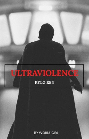 Ultraviolence [Kylo Ren] by worm-girl