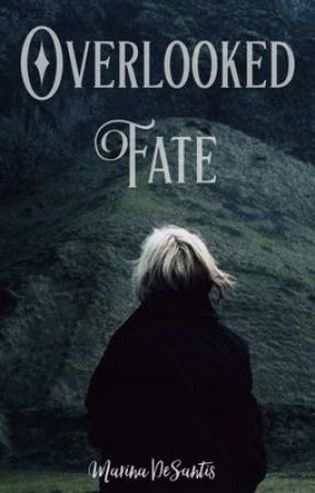 Overlooked Fate ~ Sequel by xXMarinaDeSantisXx