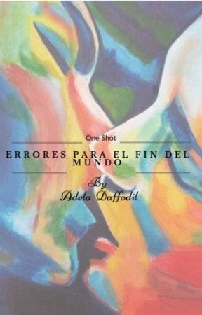 Errores Para El Fin Del Mundo  by AdelaDaffodil