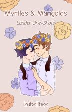 Myrtles and Marigolds | Lander One-Shots by izabellbee
