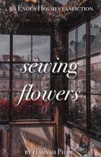 sewing flowers   tewkesbury ✔︎ by everlastingglove
