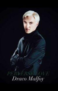 PERVERSE LOVE//DRACO MALFOY //+18 cover