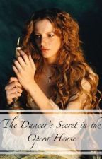 The Dancer's Secret (Phantom of the Opera Phanfiction) by HelenWheels