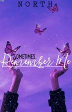 Sometimes, Remember Me by Authentic_north