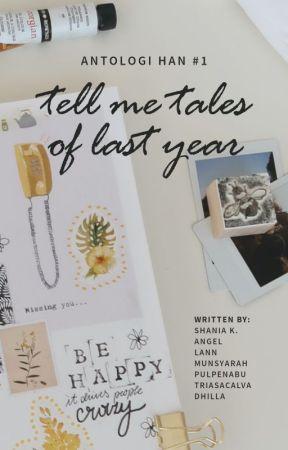 ANTOLOGI HaN #1 - Tell Me Tales of Last Year by shadriella