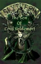 The Son of Lord Voldemort by IHaveDementia