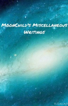 Moonchild's Miscellanies Writings by MoonChild621