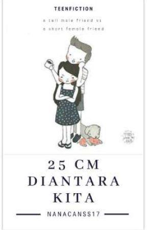 25CM DIANTARA KITA by NanaCanss17