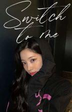 Switch To Me | TWICE Dahyun F.F. by Chaeng_o