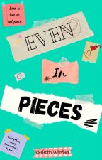Even In Pieces  by the_typewriter_ink