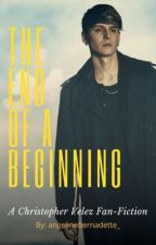 The End Of A Beginning: A Christopher Vélez Fan-Fiction by angelinebernadette_