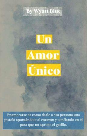Un Amor Único©(+18) by wyattblue0