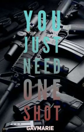 You just need ONE SHOT. by GavMarie