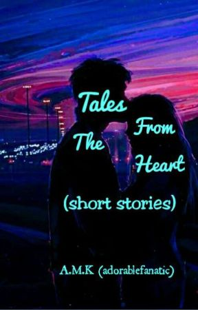 Tales From The Heart (short stories) by adorablefanatic