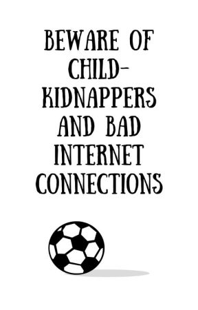 Beware of child-kidnappers and bad internet connections by TheSteinsGateFormula