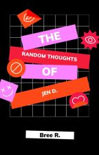 The Random Thoughts of Jen D. by GOOGOWrites