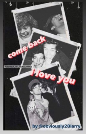 Come back I love you  by obviously28larry