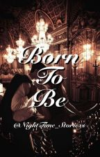 Born To Be by NightTime_Storiexs