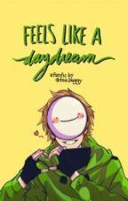 feels like a daydream [dreamwastaken x reader] by tea_buggy