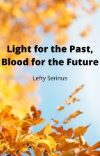 Light for the Past, Blood for the Future {World of Warcraft Fanfiction} by LeftySerinus