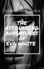 The Astounding Adventures of Eva White: Disappearing Souls by Cordelia_Chase