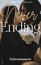 The Story of Us: NEVER ENDING ✔ by UnicornRawrrr