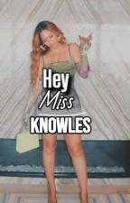 Hey, Miss Knowles by BadGalNickiM