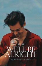 We'll Be Alright - (h.s) by cinnabonandme