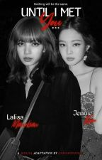Until I Met You | Jenlisa by unrighteously_