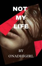 Not my life by onadhi