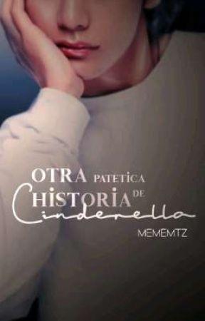 Otra Patética Historia de Cinderella by MemeMtz1