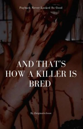And That's How a Killer is Bred by TheEnigmaticJesse