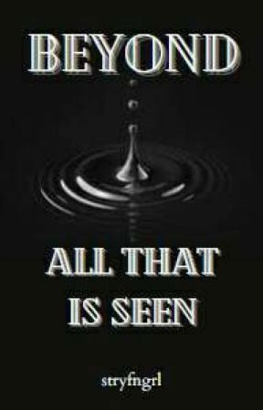 BEYOND ALL THAT IS SEEN by stryfngrl