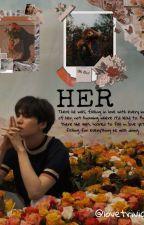 Her by lovetrivia